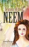 Seasons of the Neem - Angela Halge