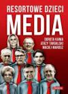 Resortowe dzieci. Media - Dorota Kania, Jerzy Targalski, Maciej Marosz