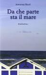 Da che parte sta il mare - Annarosa Macrì