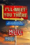 I'll Meet You There - Heather Demetrios
