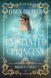 The Enchanted Princess (Broken Curses Book 1) - Dawn Brower