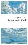 Adieu, mein Kind: Roman - Sophie Daull, Ina Kronenberger