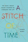 A Stitch of Time: The Year a Brain Injury Changed My Language and Life - Lauren Marks
