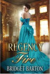 Regency Romance: Regency Fire: A Historical Regency Romance Series (Book 1) - Bridget Barton