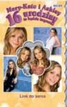 Mary-Kate i Ashley. 16 urodziny - to będzie impreza!  Link do serca - Eliza Willard