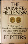 Harvest of Hellenism: History of the Near East from Alexander the Great to the Triumph of Christianity - Francis E. Peters