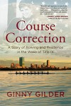 Course Correction: A Story of Rowing and Resilience in the Wake of Title IX - Ginny Gilder