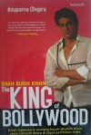 Shah Rukh Khan The King of Bollywood - Anupama Chopra, Sujatrini Liza, Melvi Yendra