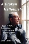 A Broken Hallelujah: Rock 'n' Roll, Redemption, and the Life of Leonard Cohen - Liel Leibovitz