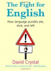 The Fight for English: How Language Pundits Ate, Shot, and Left - David Crystal