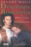 Desperate Romantics: The Private Lives of the Pre-Raphaelites - Franny Moyle