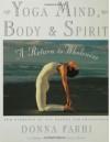 Yoga Mind, Body & Spirit: A Return to Wholeness - Donna Farhi