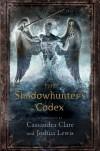 The Shadowhunter's Codex - Cassandra Clare, Joshua Lewis
