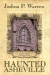 Haunted Asheville - Joshua P. Warren