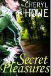 Secret Pleasures - Cheryl Howe