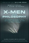 X-Men and Philosophy: Astonishing Insight and Uncanny Argument in the Mutant X-Verse - Rebecca Housel, J. Jeremy Wisnewski