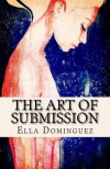 The Art of Submission (The Art of D/s #1) - Ella Dominguez