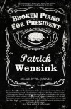 Broken Piano for President - Patrick Wensink