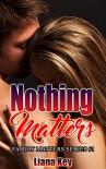 Nothing Matters (Family Matters Book 1) - Liana Key