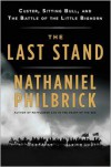 The Last Stand: Custer, Sitting Bull, and the Battle of the Little Bighorn - Nathaniel Philbrick