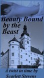 Beauty Bound by the Beast: An Erotic Short (A Twist in Time: Erotic Fairy Tale Collection) - Scarlett Stevens