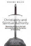 Christianity and Spiritual Authority - Graeme J. Walsh