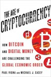 The Age of Cryptocurrency: How Bitcoin and Digital Money Are Challenging the Global Economic Order  - Michael J. Casey, Paul Vigna