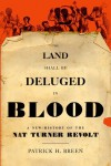 The Land Shall Be Deluged in Blood: A New History of the Nat Turner Revolt - Patrick H. Breen