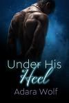 Under His Heel - Adara Wolf