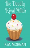 The Deadly Rival Affair (Cozy Mystery) (Daisy McDare Cozy Creek Mystery Book 8) - K.M. Morgan