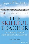 The Skillful Teacher: On Technique, Trust, and Responsiveness in the Classroom - Stephen D. Brookfield