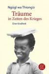Träume in Zeiten des Krieges: Eine Kindheit - Ngugi wa Thiong'o, Thomas Brückner
