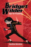 Bridget Wilder: Spy-In-Training - Jonathan Bernstein