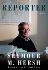 Reporter: A Memoir  - Seymour M. Hersh