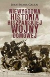 Niewygodna historia hiszpańskiej wojny domowej - Juan Eslava Galán