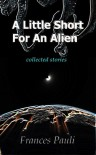 A little Short For An Alien - Frances Pauli