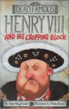 Henry VIII And His Chopping Block (Dead Famous) - Alan MacDonald