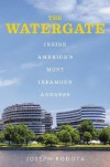 The Watergate: Inside America's Most Infamous Address - Joseph Rodota