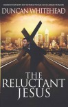 The Reluctant Jesus: An Apocalyptic Laugh Out Loud Dark Comedy - Duncan Whitehead