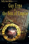Guy Erma and the Son of Empire - Sally Ann Melia