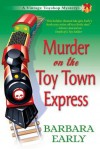 Murder on the Toy Town Express: A Vintage Toyshop Mystery - Barbara Early