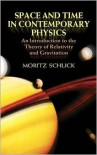 Space and Time in Contemporary Physics: An Introduction to the Theory of Relativity and Gravitation - Moritz Schlick,  Henry L. Brose (Translator),  F. A. Lindemann (Introduction)