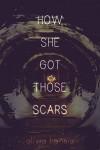 How She Got Those Scars - Olivia Hennis