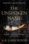 The Unspoken Name - A. K. Larkwood
