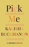 Pick Me (Kindle Single) - Kalisha Buckhanon