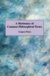 A Dictionary of Common Philosophical Terms - Gregory Pence, Pence,  Gregory Pence,  Gregory