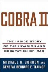 Cobra II: The Inside Story of the Invasion and Occupation of Iraq - Bernard E. Trainor, Michael R. Gordon