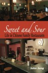 Sweet and Sour: Life in Chinese Family Restaurants - John Jung