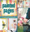 Painted Pages: Fueling Creativity with Sketchbooks and Mixed Media - Sarah Ahearn Bellemare