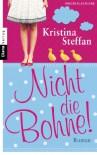 Nicht die Bohne!: Roman - Kristina Steffan